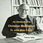 An Introduction to Christian Meditation - 12 Talks, Dom John Main