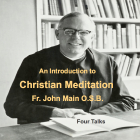 An Introduction to Christian Meditation - 4 Talks, Dom John Main