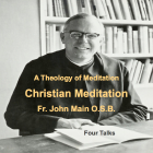 A Theology of Meditation - 4 Talks, Dom John Main