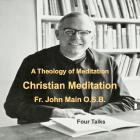A Theology of Meditation - 4 Talks, Dom John Main