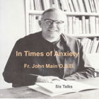 In Times of Anxiety - 6 Talks, Dom John Main