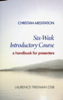 Six-Week Introductory Course: A Handbook for Presenters, Laurence Freemen O.S.B.
