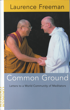 Common Ground: Letters to a World Community of Meditators, Laurence Freeman O.S.B.
