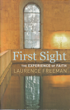 First Sight: The Experience of Faith, Laurence Freeman O.S.B.