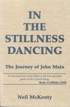 In The Stillness Dancing: The Journey of John Main, Neill McKenty