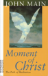 Moment of Christ: The Path of Meditation, John Main O.S.B.