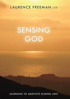 Sensing God: Learning to Meditate During Lent, Laurence Freemen O.S.B.