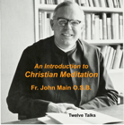 An Introduction to Christian Meditation 12 Talks, John Main O.S.B.