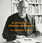 An Introduction to Christian Meditation - 4 Talks, John Main O.S.B.