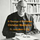 A Theology of Meditation - 4 Talks, John Main O.S.B.