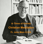 In Times of Anxiety - 6 Talks, John Main O.S.B.