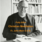 Fully Alive - 6 Talks, John Main O.S.B.