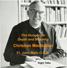 The Hunger for Depth and Meaning - 8 Talks, John Main O.S.B.