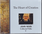 The Heart of Creation, John Main O.S.B.