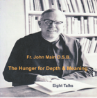 The Hunger for Depth and Meaning - 8 Talks, Dom John Main