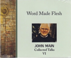 Word Made Flesh, John Main